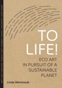 Cover image of Linda Weintraub's To Life!: Eco-Art in Pursuit of a Sustainable Planet, ISBN 9780520273627